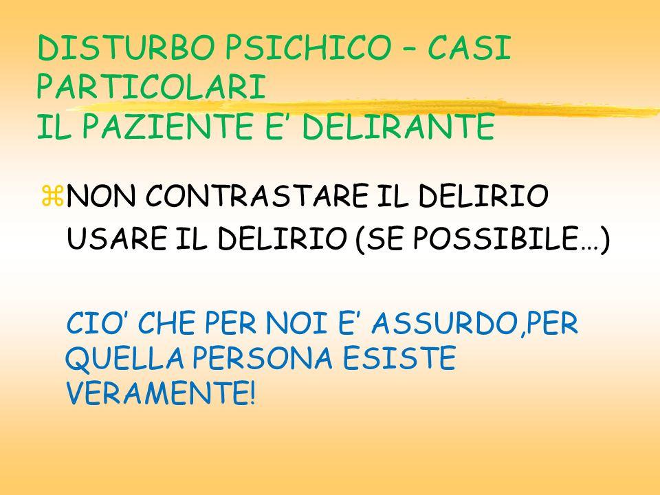 DISTURBO PSICHICO – CASI PARTICOLARI IL PAZIENTE E' DELIRANTE