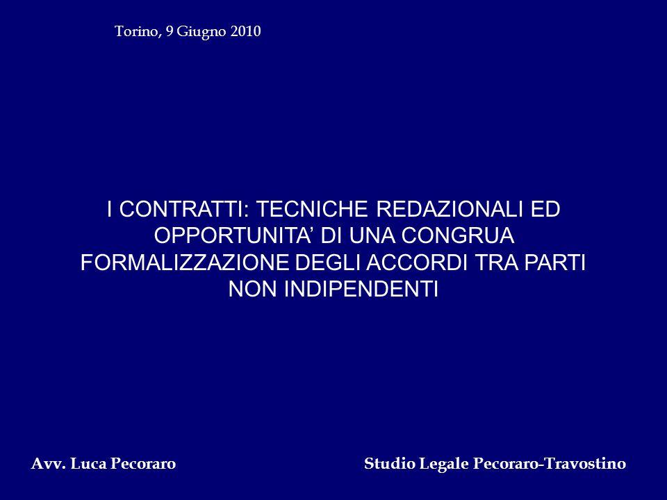 Torino, 9 Giugno 2010 I CONTRATTI: TECNICHE REDAZIONALI ED OPPORTUNITA' DI UNA CONGRUA FORMALIZZAZIONE DEGLI ACCORDI TRA PARTI NON INDIPENDENTI.