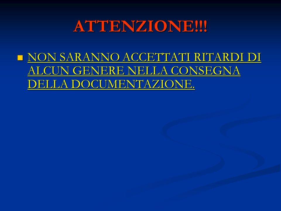 ATTENZIONE!!! NON SARANNO ACCETTATI RITARDI DI ALCUN GENERE NELLA CONSEGNA DELLA DOCUMENTAZIONE.