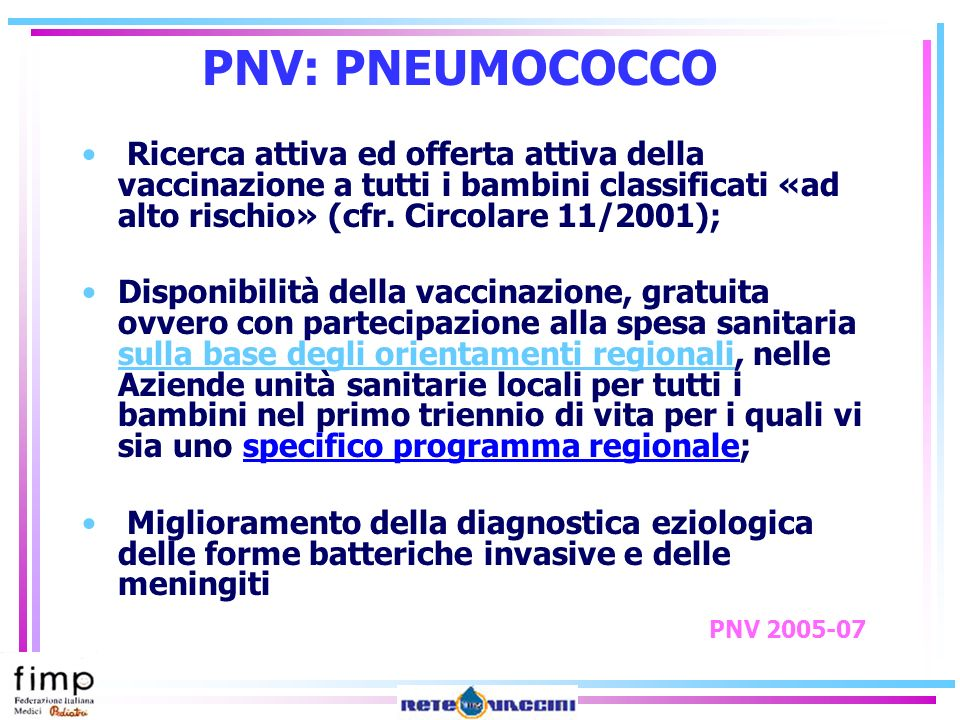 PNV: PNEUMOCOCCO Ricerca attiva ed offerta attiva della vaccinazione a tutti i bambini classificati «ad alto rischio» (cfr. Circolare 11/2001);