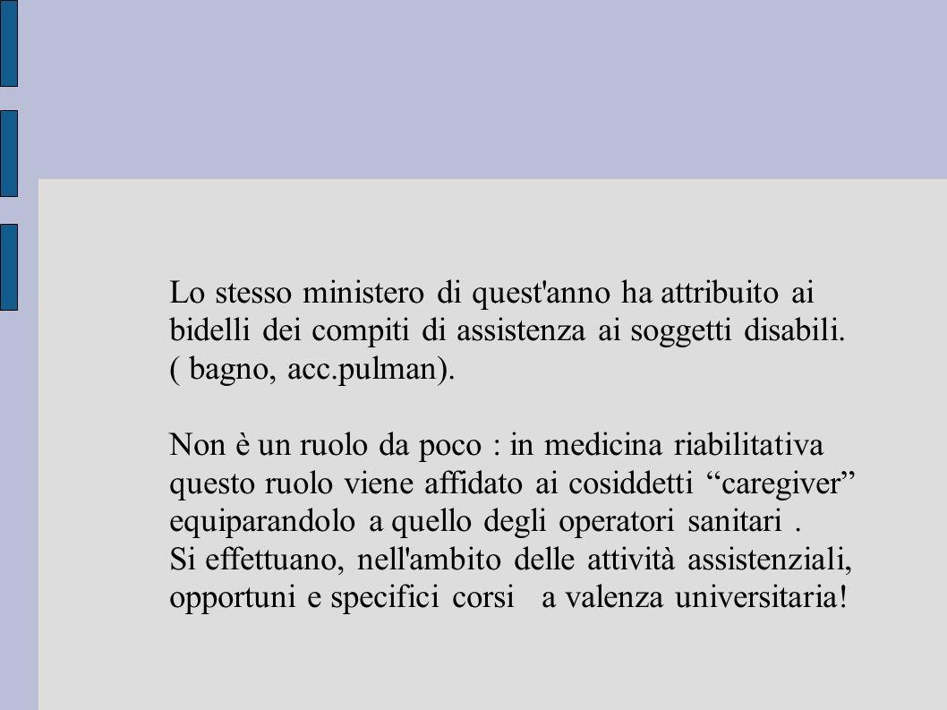 Lo stesso ministero di quest anno ha attribuito ai bidelli dei compiti di assistenza ai soggetti disabili. ( bagno, acc.pulman).