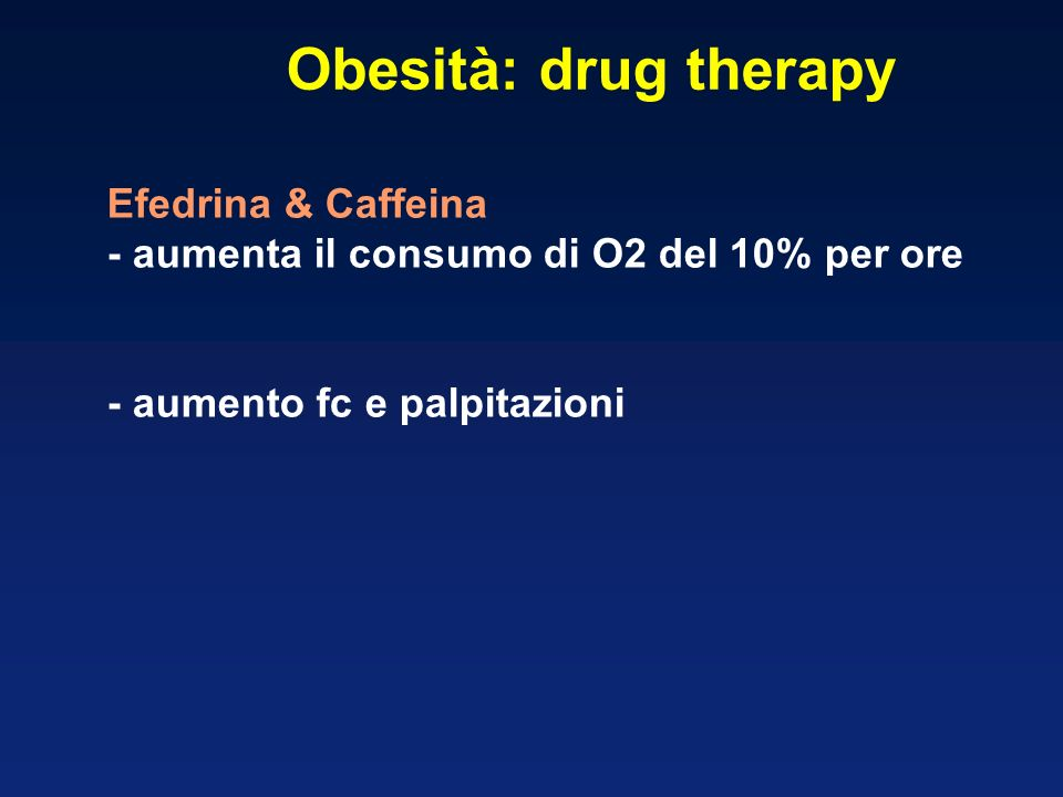 Obesità: drug therapy Efedrina & Caffeina