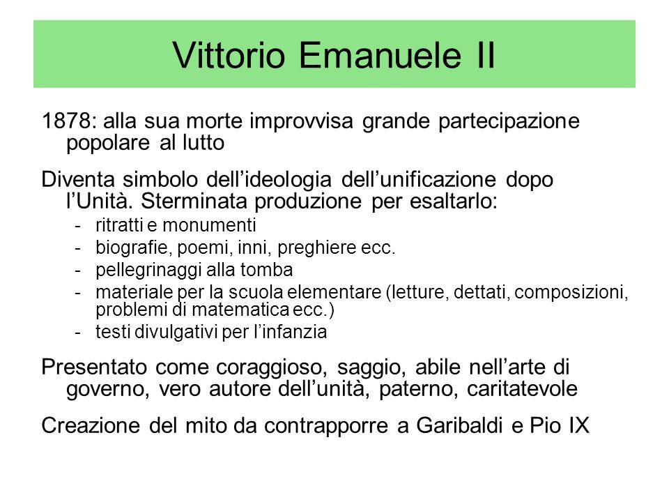 Vittorio Emanuele II 1878: alla sua morte improvvisa grande partecipazione popolare al lutto.