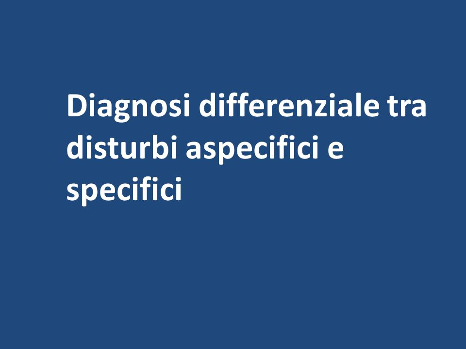Diagnosi differenziale tra disturbi aspecifici e specifici