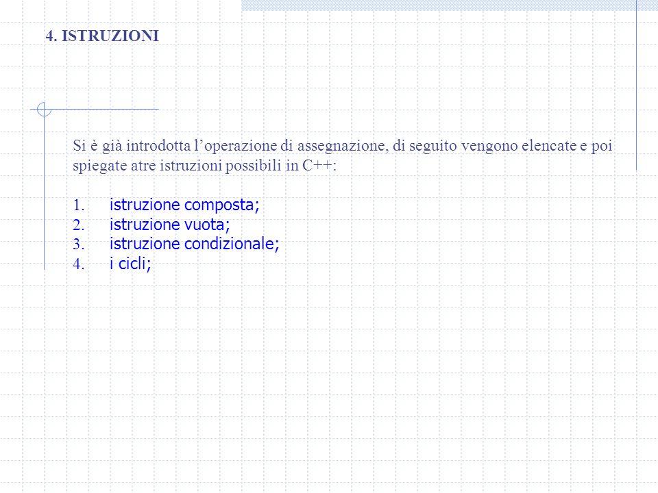 4. ISTRUZIONI Si è già introdotta l'operazione di assegnazione, di seguito vengono elencate e poi spiegate atre istruzioni possibili in C++: