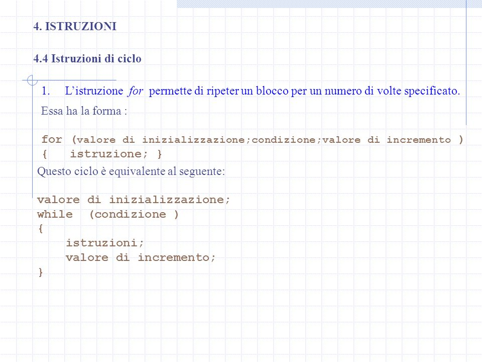 4. ISTRUZIONI4.4 Istruzioni di ciclo. L'istruzione for permette di ripeter un blocco per un numero di volte specificato.