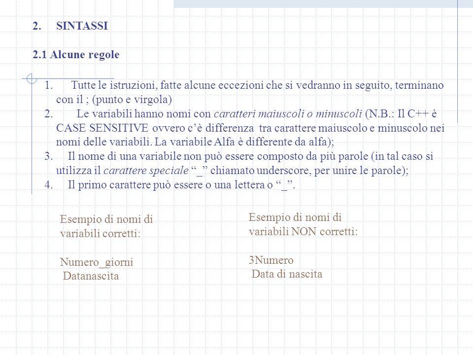 SINTASSI2.1 Alcune regole. Tutte le istruzioni, fatte alcune eccezioni che si vedranno in seguito, terminano con il ; (punto e virgola)