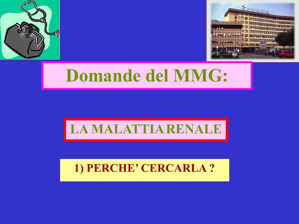 Domande del MMG: LA MALATTIA RENALE 1) PERCHE' CERCARLA