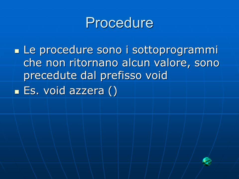 Procedure Le procedure sono i sottoprogrammi che non ritornano alcun valore, sono precedute dal prefisso void.