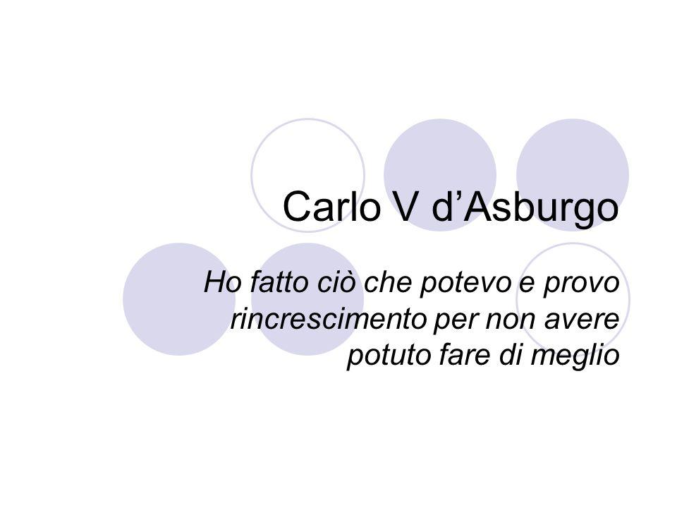 Carlo V d'Asburgo Ho fatto ciò che potevo e provo rincrescimento per non avere potuto fare di meglio.