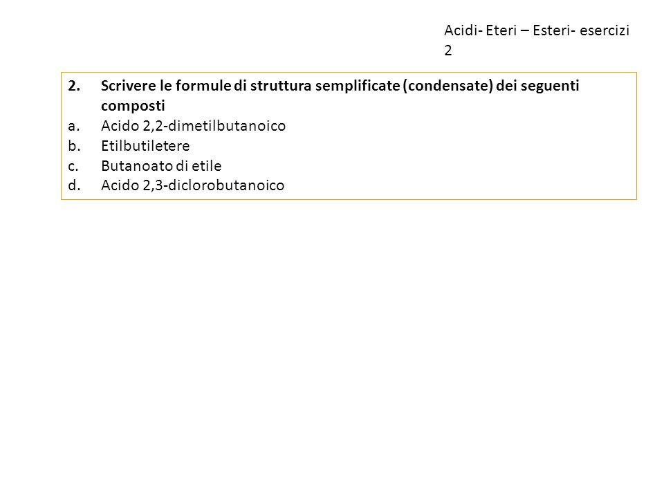 Acidi- Eteri – Esteri- esercizi 2