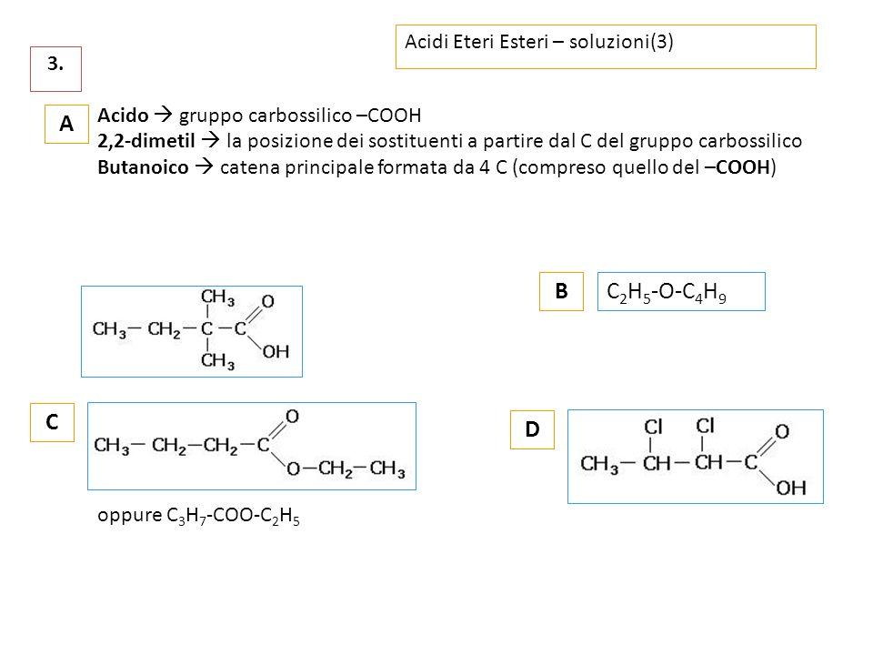 A B C2H5-O-C4H9 C D Acidi Eteri Esteri – soluzioni(3) 3.