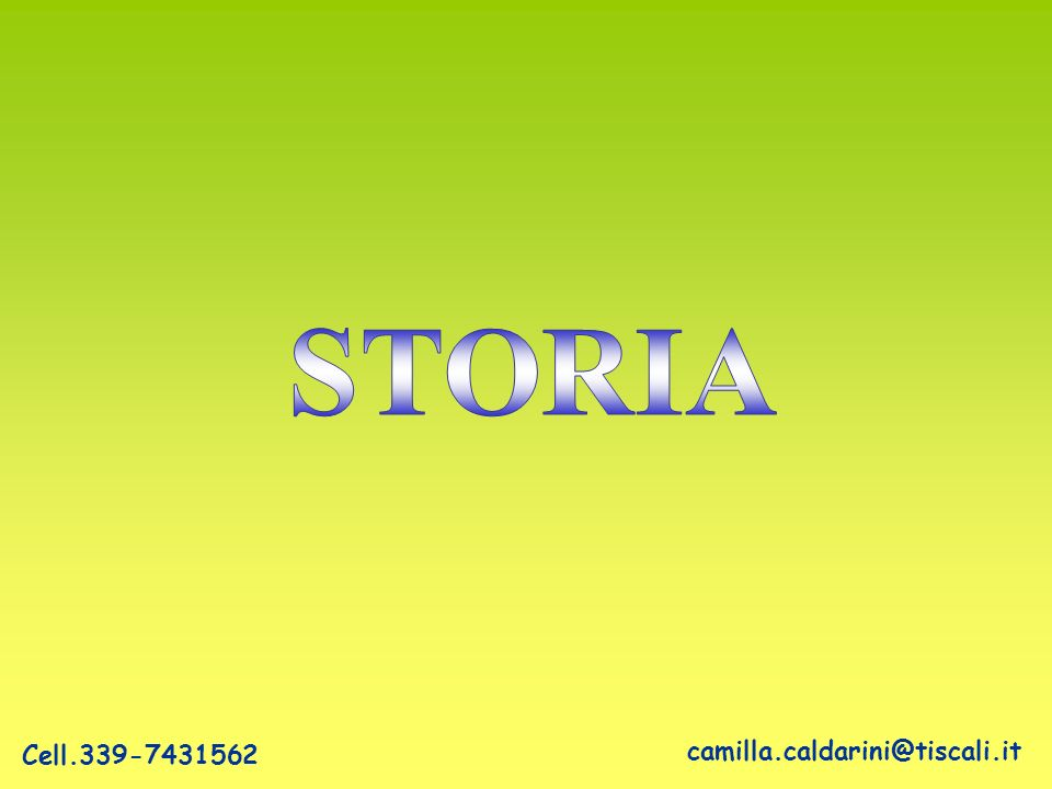 STORIA Cell.339-7431562 camilla.caldarini@tiscali.it