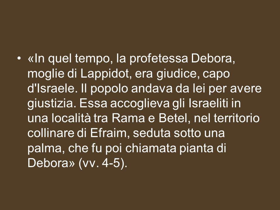 «In quel tempo, la profetessa Debora, moglie di Lappidot, era giudice, capo d Israele.