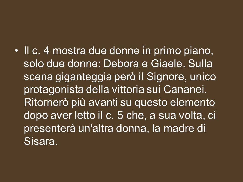 Il c. 4 mostra due donne in primo piano, solo due donne: Debora e Giaele.