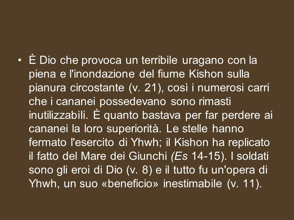 È Dio che provoca un terribile uragano con la piena e l inondazione del fiume Kishon sulla pianura circostante (v.