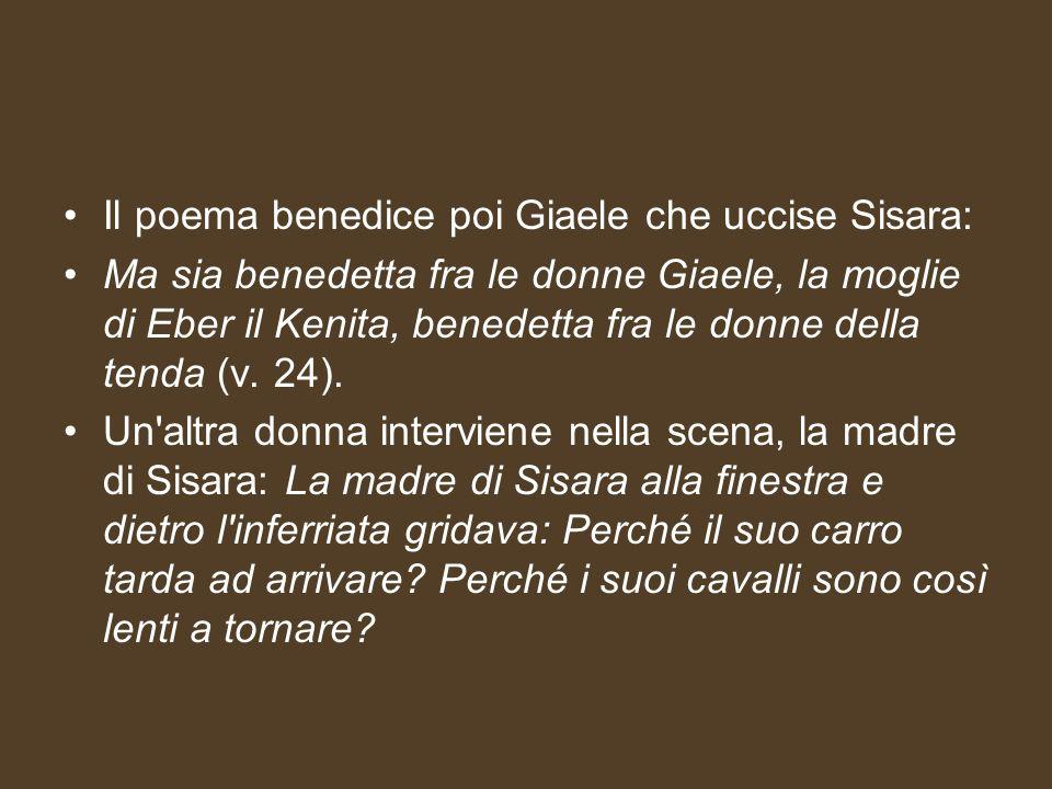 Il poema benedice poi Giaele che uccise Sisara: