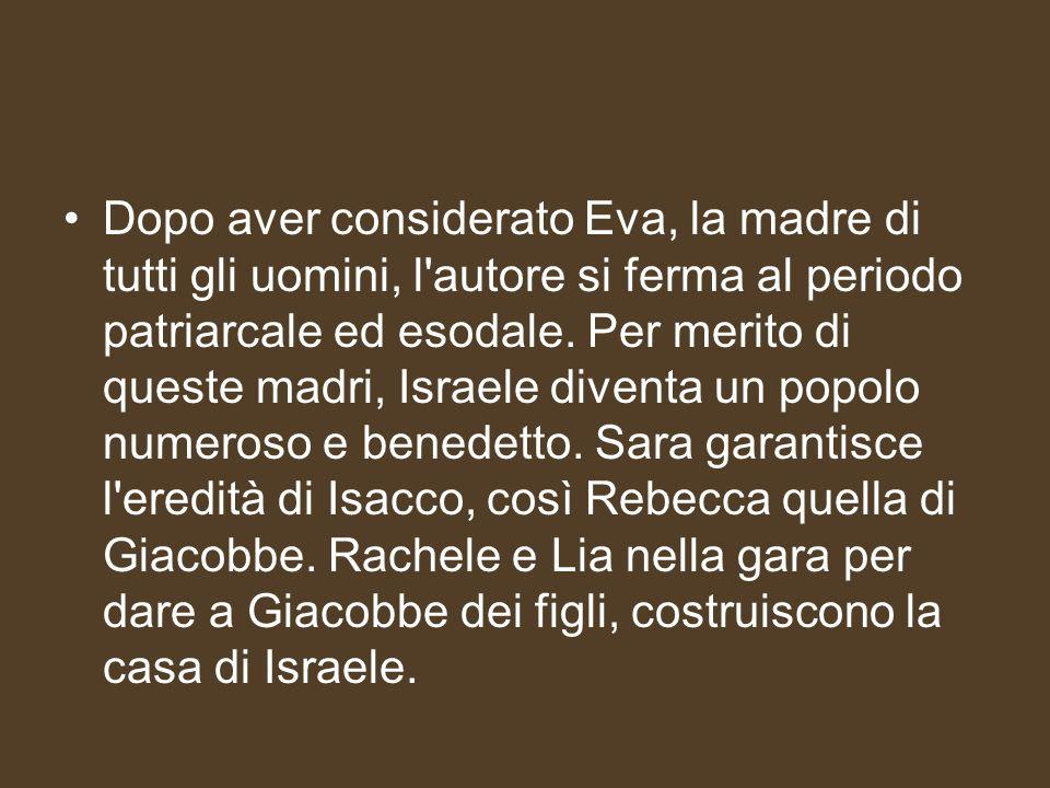 Dopo aver considerato Eva, la madre di tutti gli uomini, l autore si ferma al periodo patriarcale ed esodale.