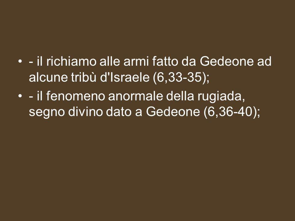 - il richiamo alle armi fatto da Gedeone ad alcune tribù d Israele (6,33-35);
