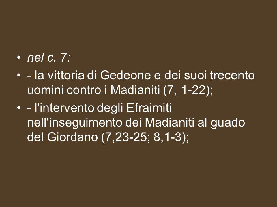 nel c. 7: - la vittoria di Gedeone e dei suoi trecento uomini contro i Madianiti (7, 1-22);