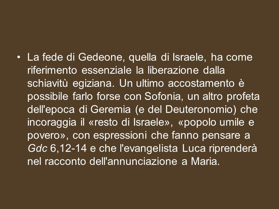 La fede di Gedeone, quella di Israele, ha come riferimento essenziale la liberazione dalla schiavitù egiziana.