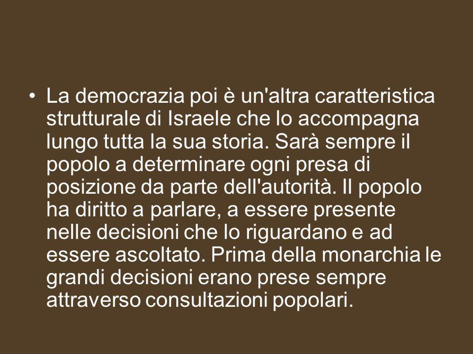 La democrazia poi è un altra caratteristica strutturale di Israele che lo accompagna lungo tutta la sua storia.
