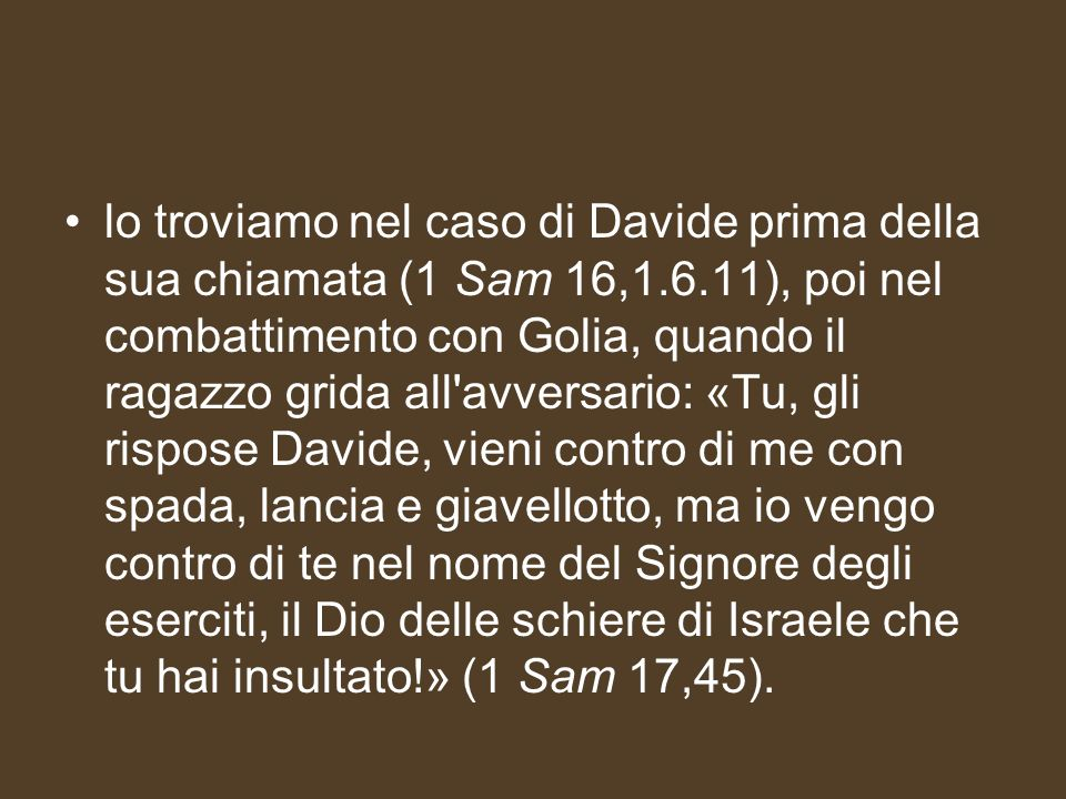 lo troviamo nel caso di Davide prima della sua chiamata (1 Sam 16,1. 6