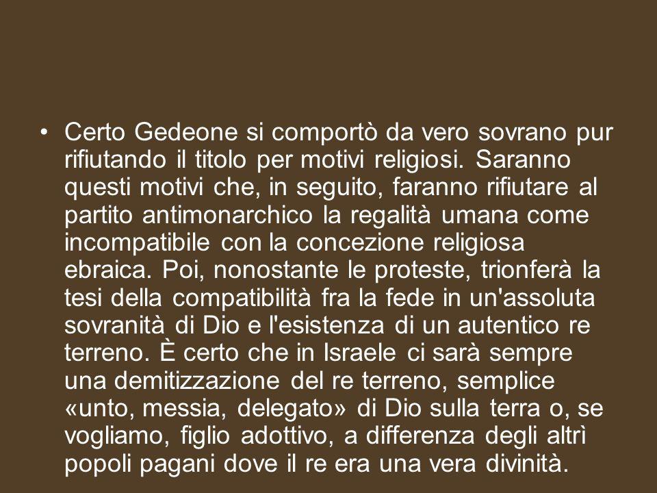 Certo Gedeone si comportò da vero sovrano pur rifiutando il titolo per motivi religiosi.