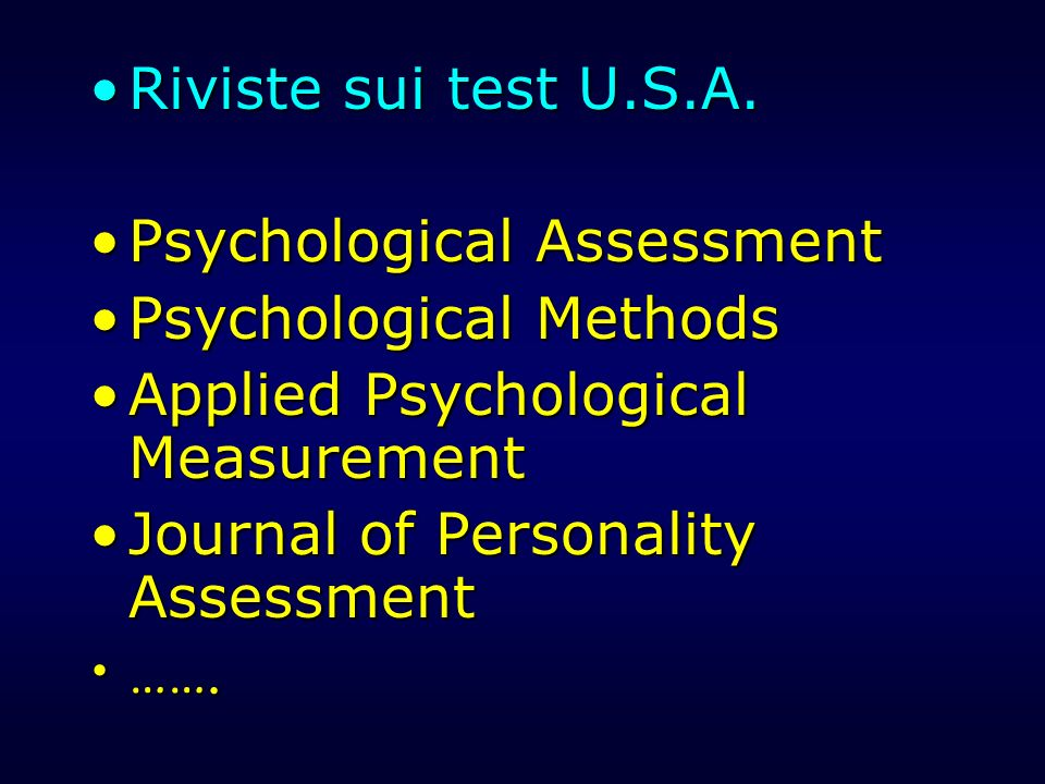 Riviste sui test U.S.A. Psychological Assessment. Psychological Methods. Applied Psychological Measurement.