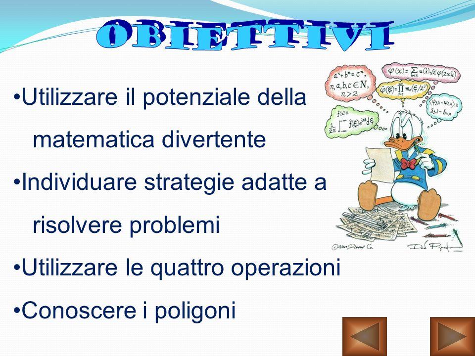 OBIETTIVI Utilizzare il potenziale della. matematica divertente. Individuare strategie adatte a. risolvere problemi.