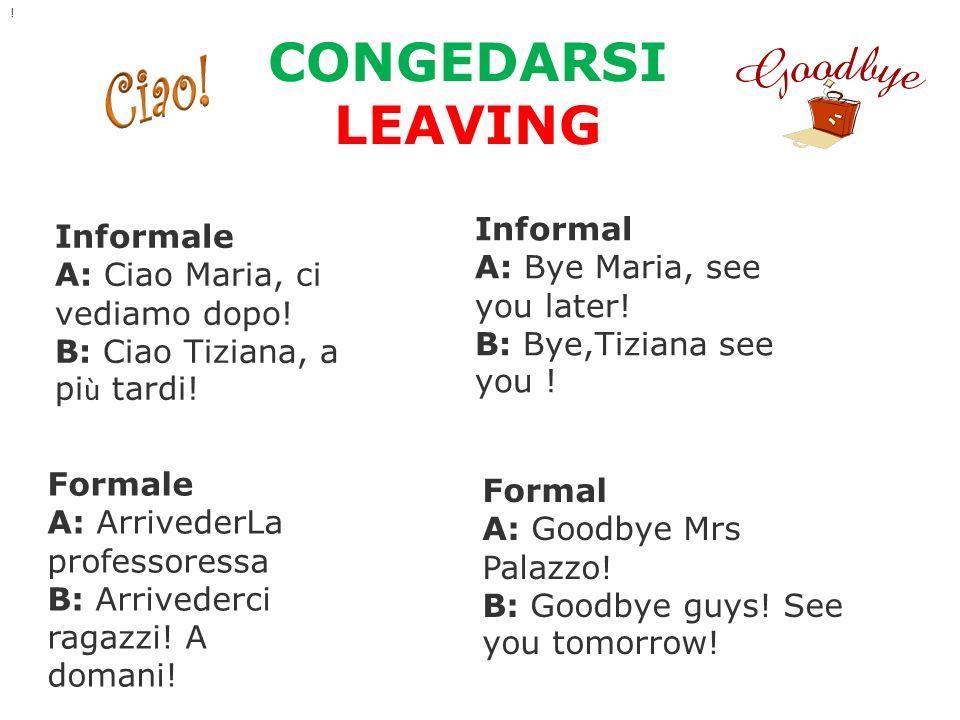 Ciao! CONGEDARSI LEAVING Informal Informale