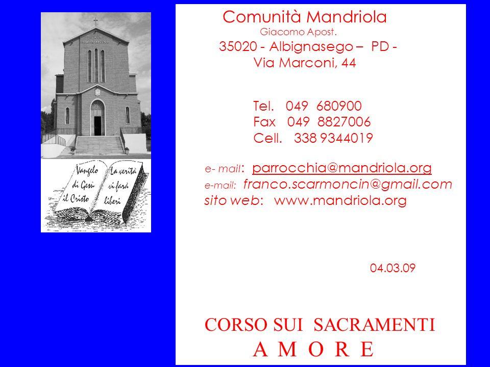 A M O R E CORSO SUI SACRAMENTI Comunità Mandriola Via Marconi, 44