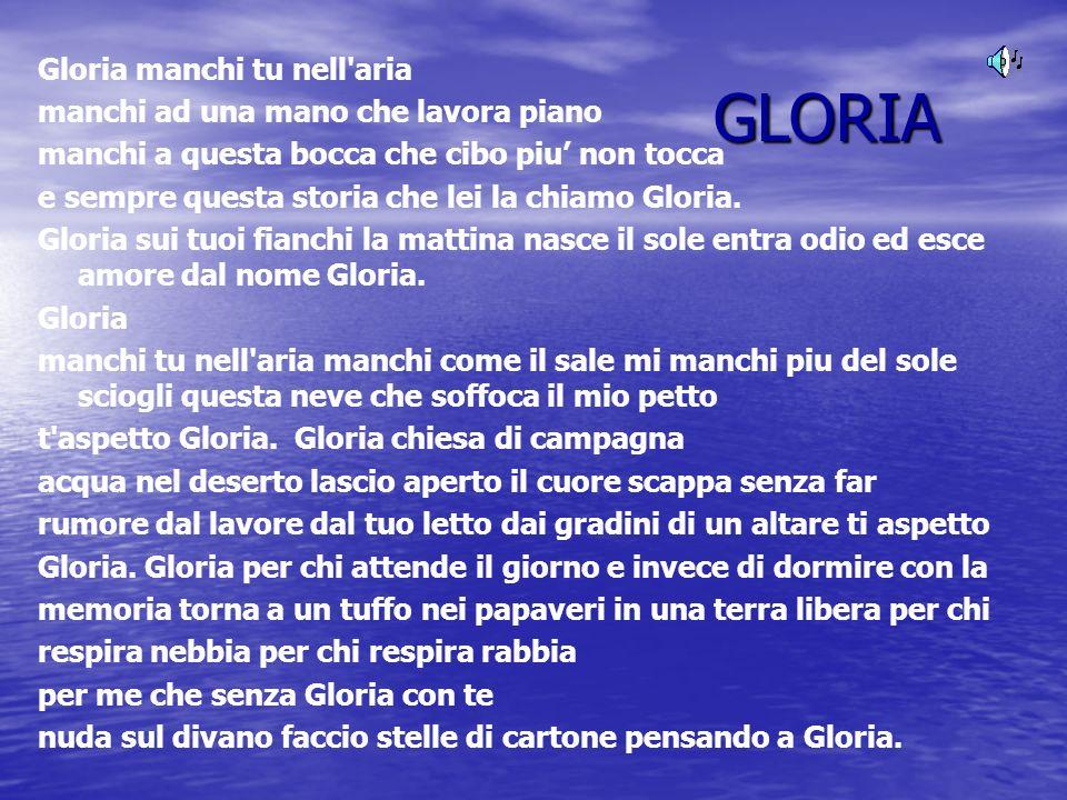 GLORIA Gloria manchi tu nell aria manchi ad una mano che lavora piano