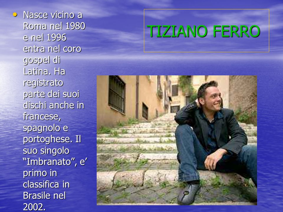 Nasce vicino a Roma nel 1980 e nel 1996 entra nel coro gospel di Latina. Ha registrato parte dei suoi dischi anche in francese, spagnolo e portoghese. Il suo singolo Imbranato , e' primo in classifica in Brasile nel 2002.