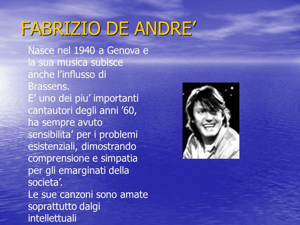 FABRIZIO DE ANDRE' Nasce nel 1940 a Genova e la sua musica subisce anche l'influsso di Brassens.