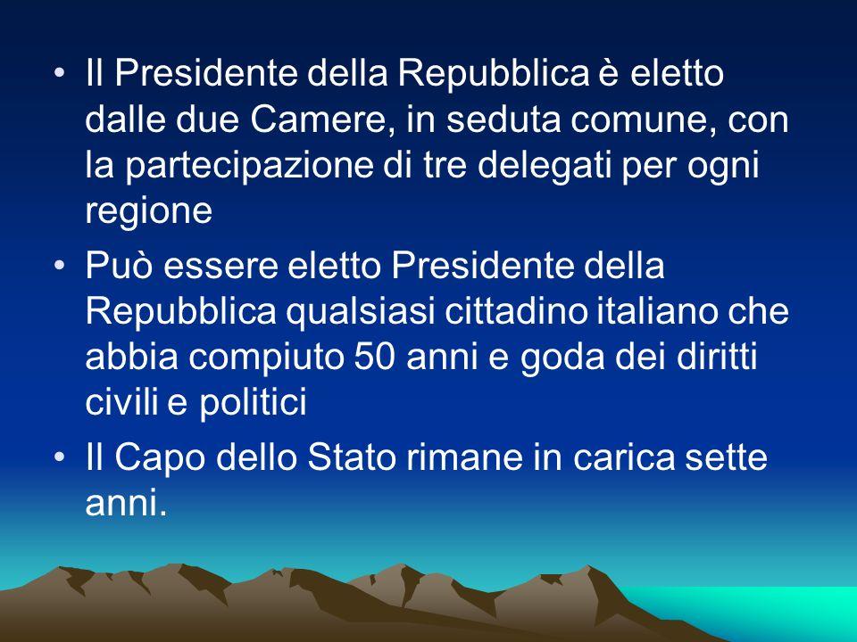 Il Presidente della Repubblica è eletto dalle due Camere, in seduta comune, con la partecipazione di tre delegati per ogni regione