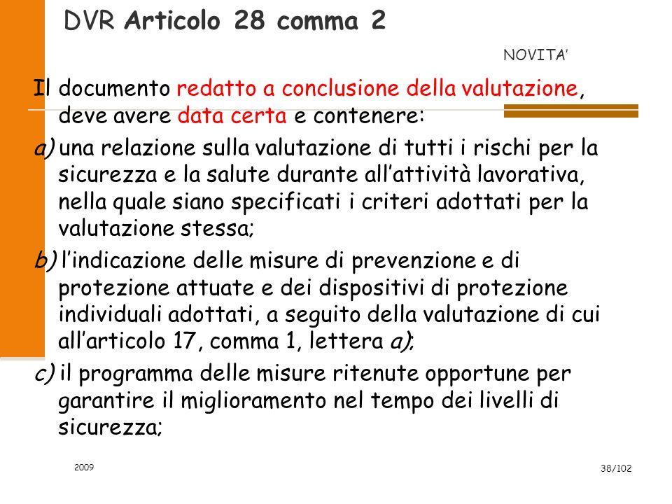 DVR Articolo 28 comma 2 NOVITA' Il documento redatto a conclusione della valutazione, deve avere data certa e contenere: