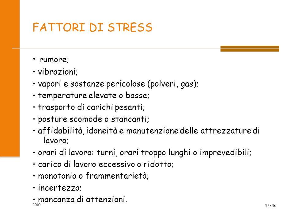 FATTORI DI STRESS • rumore; • vibrazioni;