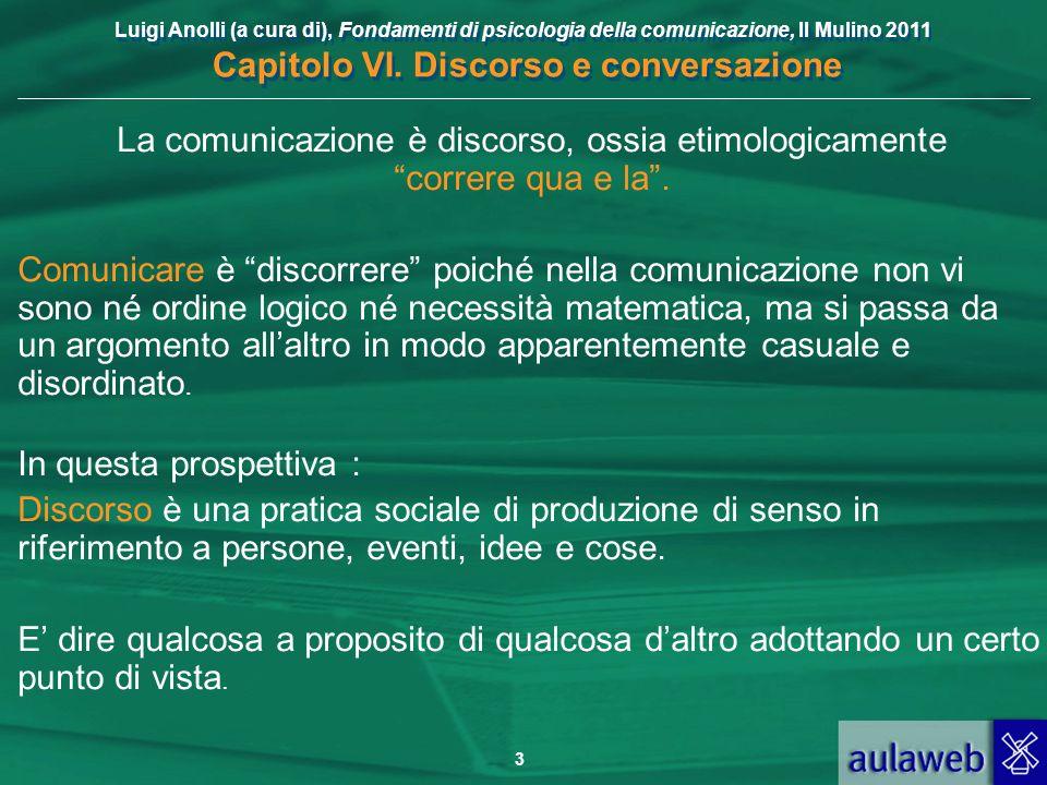 La comunicazione è discorso, ossia etimologicamente correre qua e la .