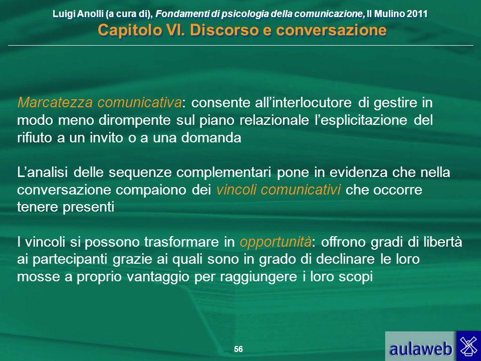 Marcatezza comunicativa: consente all'interlocutore di gestire in modo meno dirompente sul piano relazionale l'esplicitazione del rifiuto a un invito o a una domanda