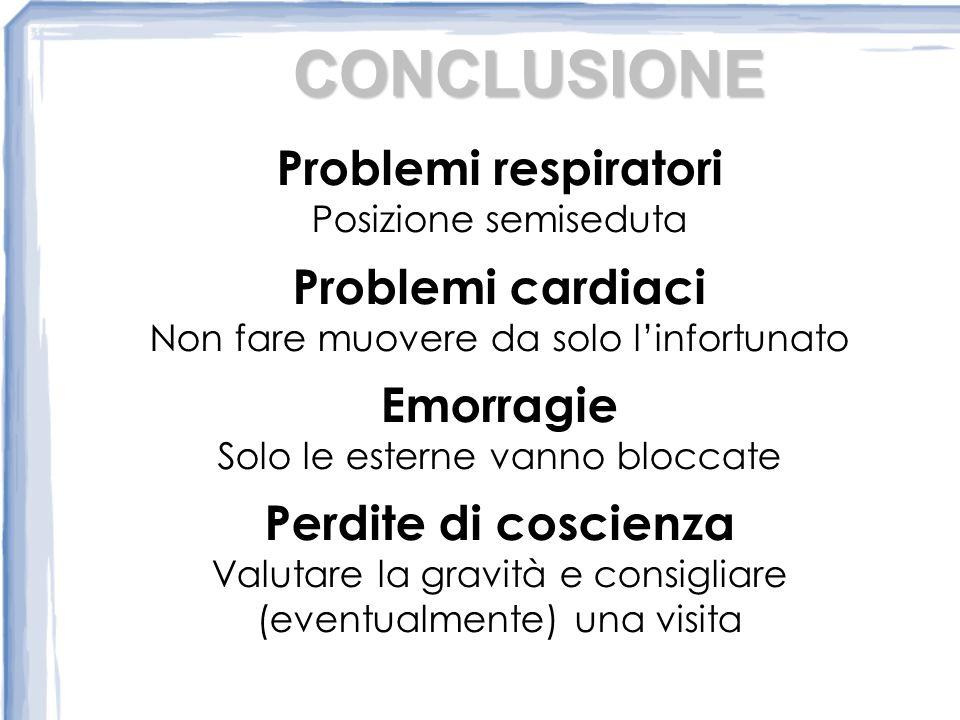 CONCLUSIONE Problemi respiratori Problemi cardiaci Emorragie