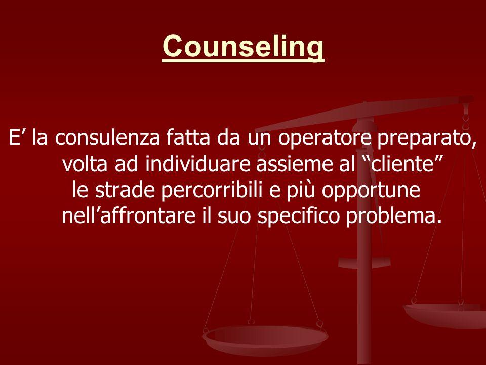 Counseling E' la consulenza fatta da un operatore preparato, volta ad individuare assieme al cliente