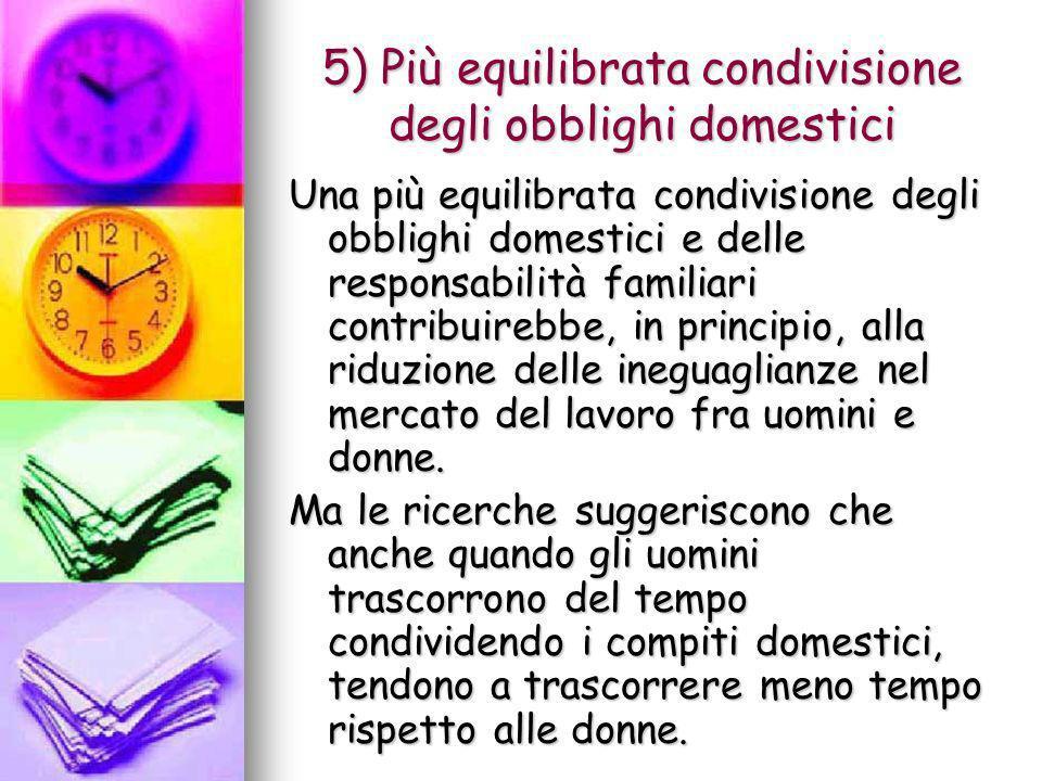 5) Più equilibrata condivisione degli obblighi domestici