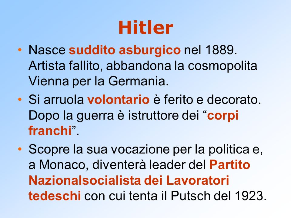 Hitler Nasce suddito asburgico nel 1889. Artista fallito, abbandona la cosmopolita Vienna per la Germania.