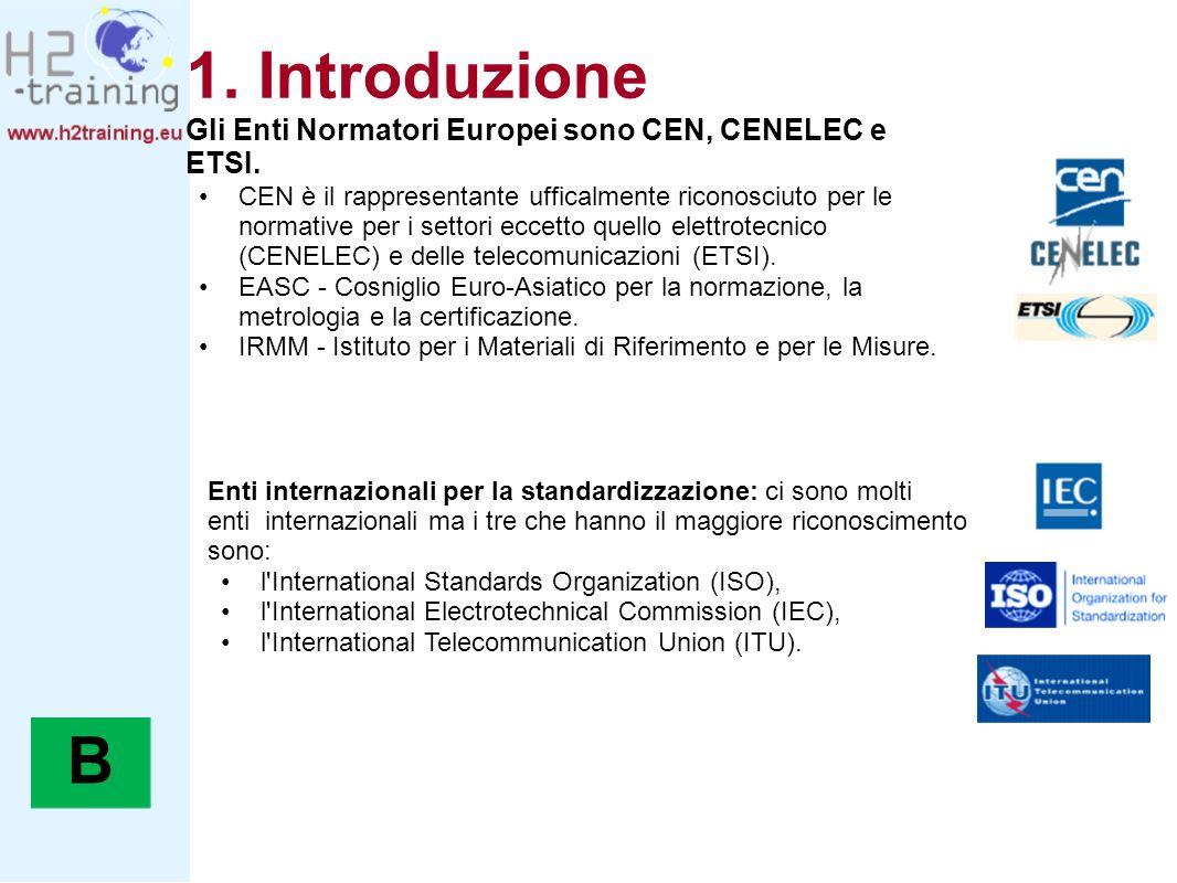 1. Introduzione B Gli Enti Normatori Europei sono CEN, CENELEC e ETSI.