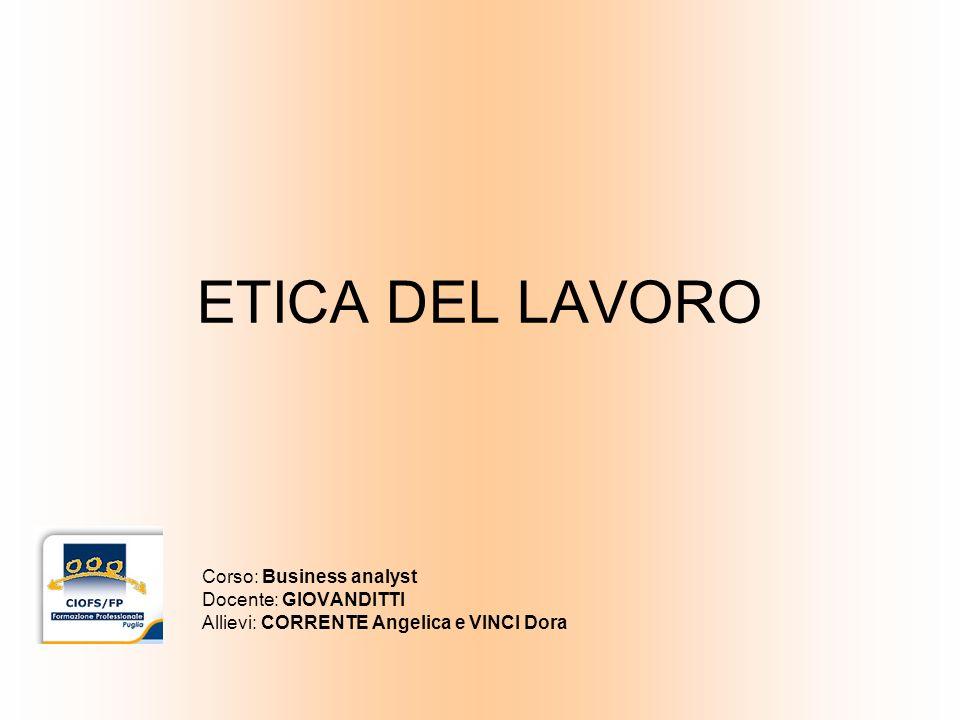 ETICA DEL LAVORO Corso: Business analyst Docente: GIOVANDITTI