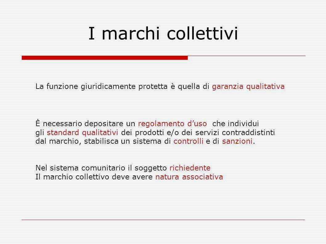 I marchi collettivi La funzione giuridicamente protetta è quella di garanzia qualitativa.