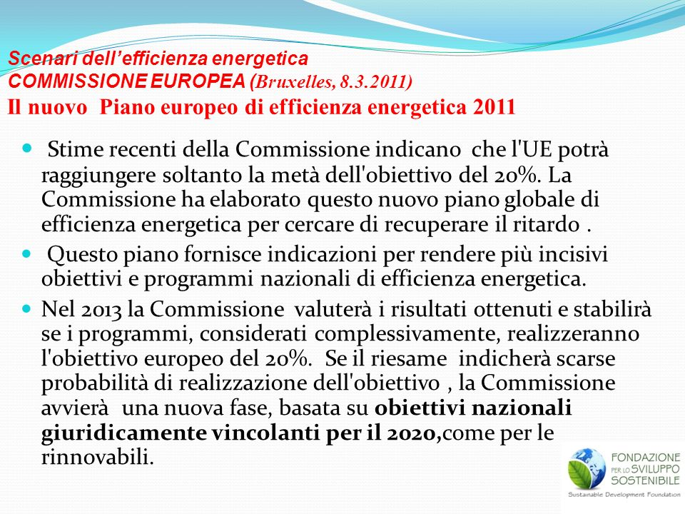 Scenari dell'efficienza energetica COMMISSIONE EUROPEA (Bruxelles, 8.3.2011) Il nuovo Piano europeo di efficienza energetica 2011