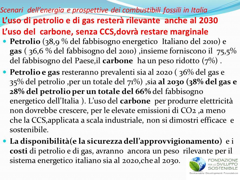 Scenari dell'energia e prospettive dei combustibili fossili in Italia L'uso di petrolio e di gas resterà rilevante anche al 2030 L'uso del carbone, senza CCS,dovrà restare marginale
