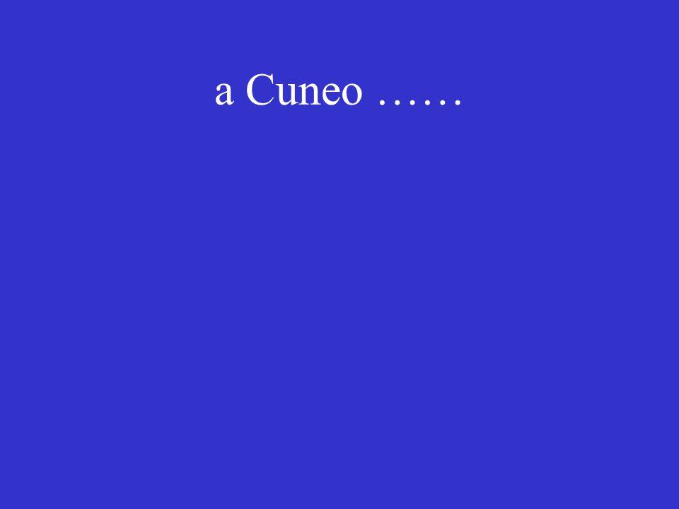 a Cuneo ……